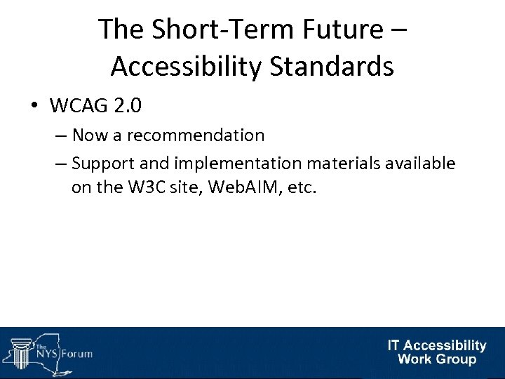 The Short-Term Future – Accessibility Standards • WCAG 2. 0 – Now a recommendation