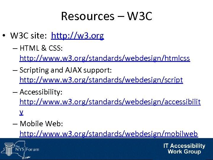 Resources – W 3 C • W 3 C site: http: //w 3. org
