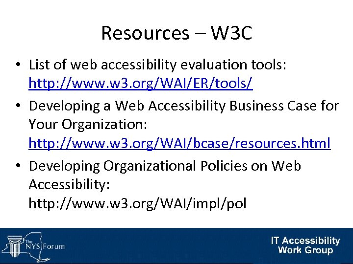 Resources – W 3 C • List of web accessibility evaluation tools: http: //www.