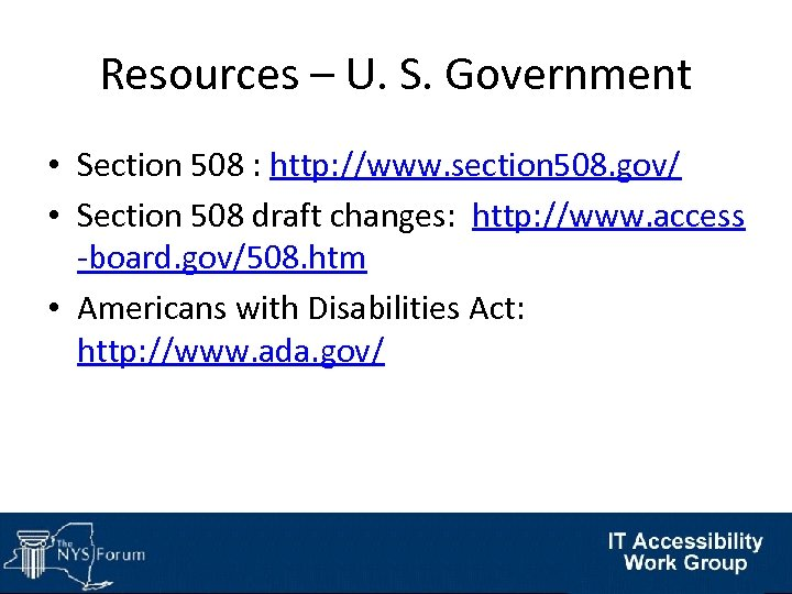 Resources – U. S. Government • Section 508 : http: //www. section 508. gov/