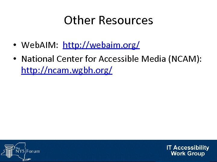 Other Resources • Web. AIM: http: //webaim. org/ • National Center for Accessible Media