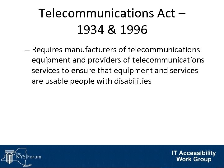 Telecommunications Act – 1934 & 1996 – Requires manufacturers of telecommunications equipment and providers