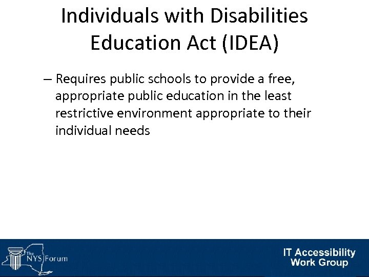 Individuals with Disabilities Education Act (IDEA) – Requires public schools to provide a free,