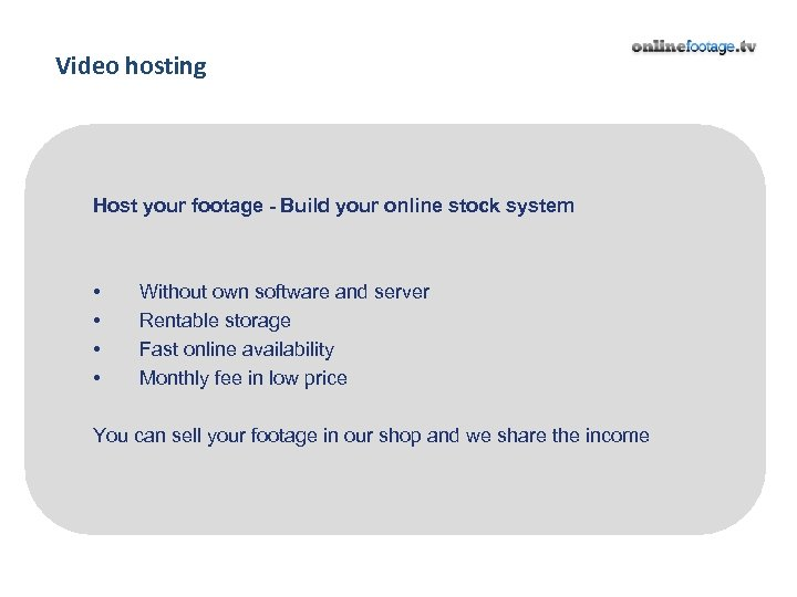 Video hosting Host your footage - Build your online stock system • • Without