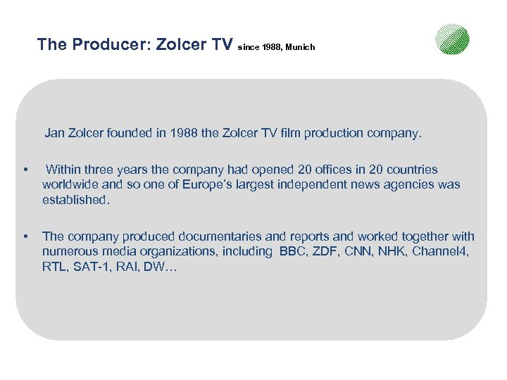 The Producer: Zolcer TV since 1988, Munich Jan Zolcer founded in 1988 the Zolcer