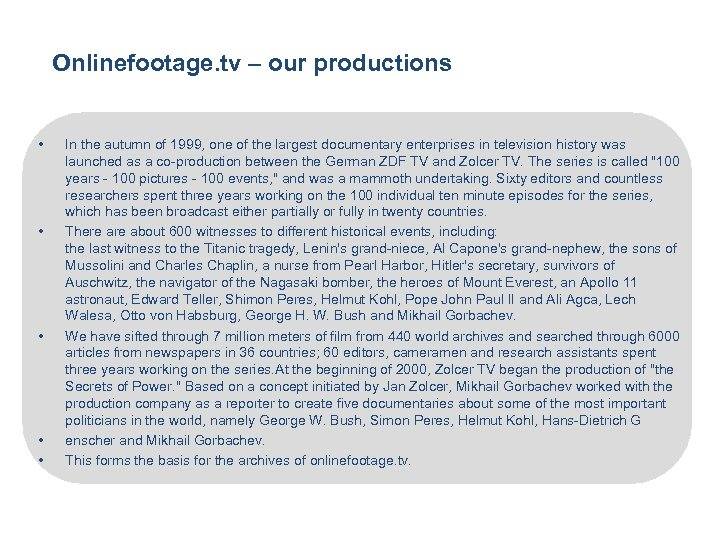 Onlinefootage. tv – our productions • • • In the autumn of 1999, one