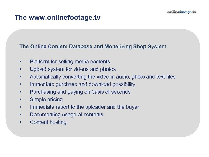 The www. onlinefootage. tv The Online Content Database and Monetizing Shop System • •