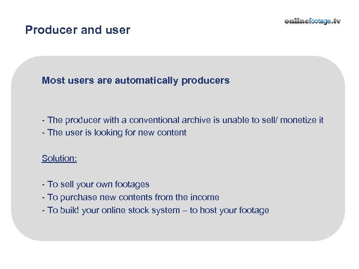 Producer and user Most users are automatically producers - The producer with a conventional