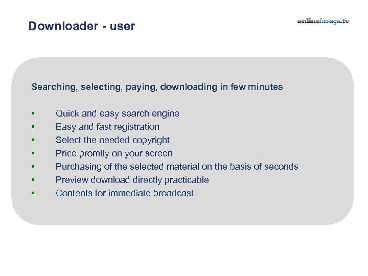 Downloader - user Searching, selecting, paying, downloading in few minutes • • Quick and