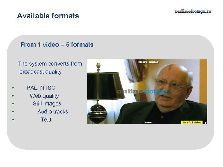 Available formats From 1 video – 5 formats The system converts from broadcast quality