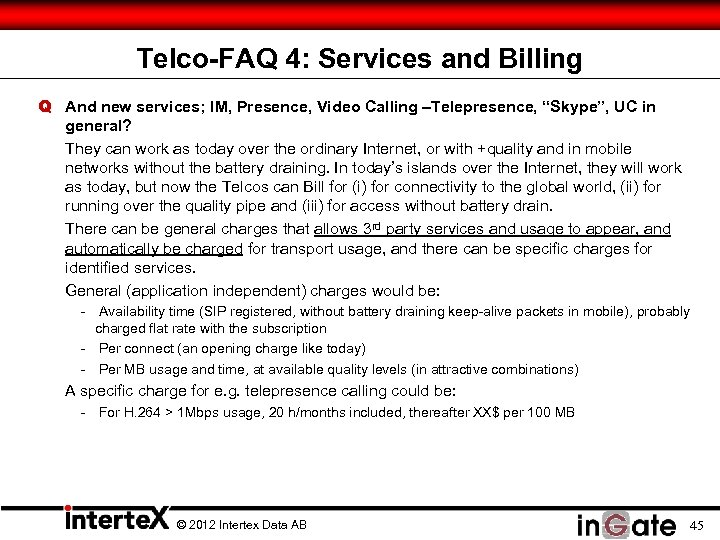 Telco-FAQ 4: Services and Billing Q And new services; IM, Presence, Video Calling –Telepresence,