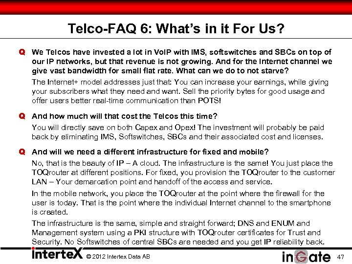 Telco-FAQ 6: What's in it For Us? Q We Telcos have invested a lot