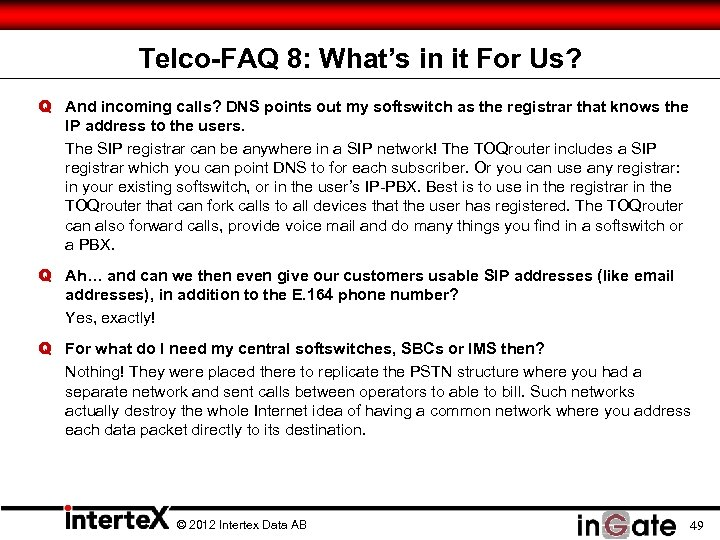 Telco-FAQ 8: What's in it For Us? Q And incoming calls? DNS points out