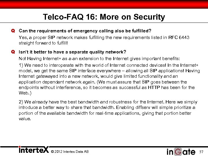 Telco-FAQ 16: More on Security Q Can the requirements of emergency calling also be