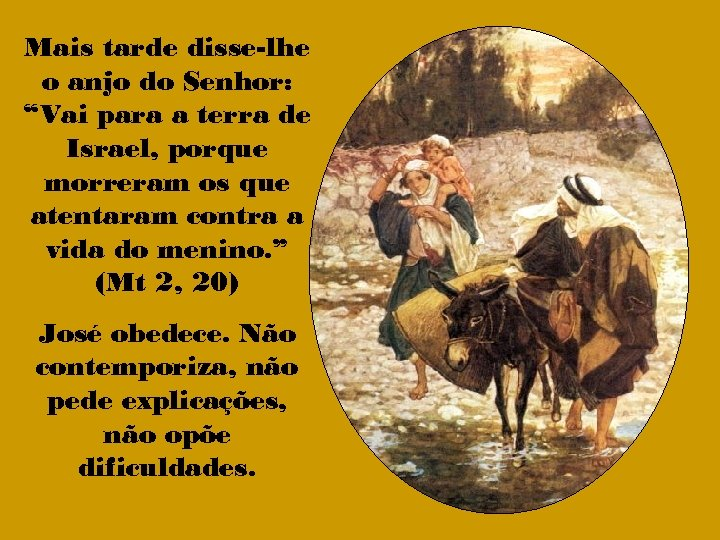 """Mais tarde disse-lhe o anjo do Senhor: """"Vai para a terra de Israel, porque"""