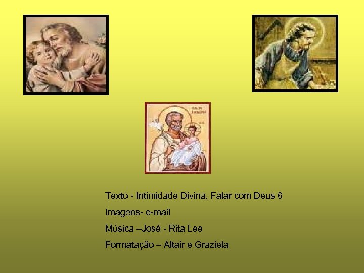 Texto - Intimidade Divina, Falar com Deus 6 Imagens- e-mail Música –José - Rita