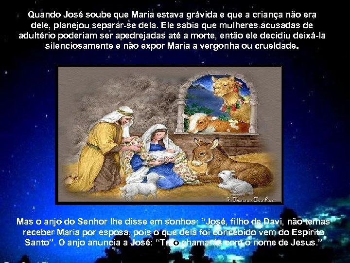 Quando José soube que Maria estava grávida e que a criança não era dele,