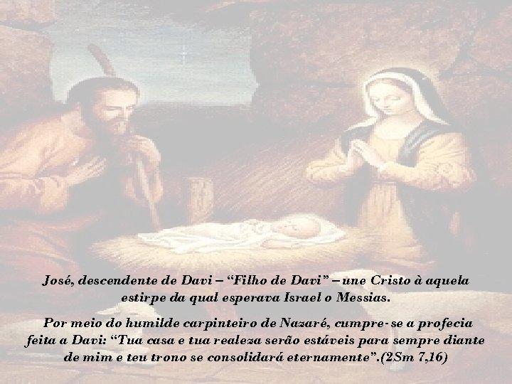 "José, descendente de Davi – ""Filho de Davi"" – une Cristo à aquela estirpe"