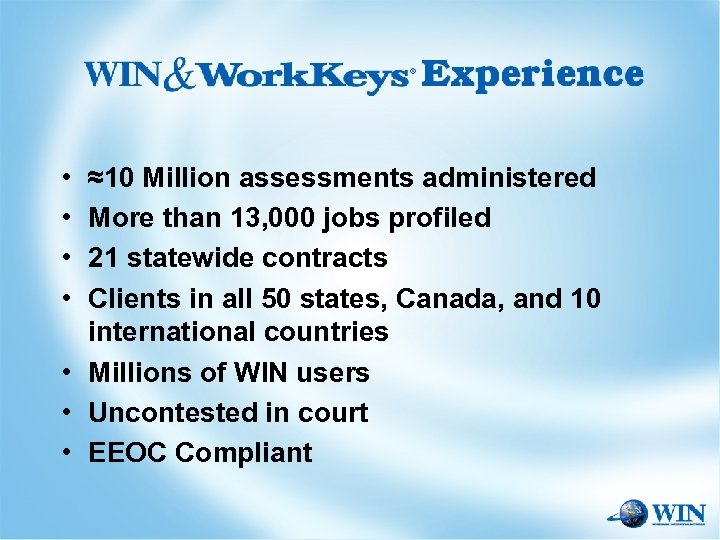• • ≈10 Million assessments administered More than 13, 000 jobs profiled 21