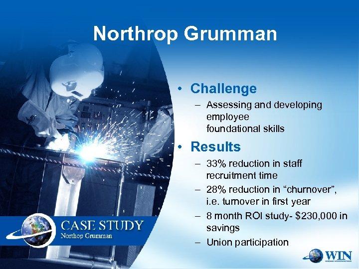 Northrop Grumman • Challenge – Assessing and developing employee foundational skills • Results –