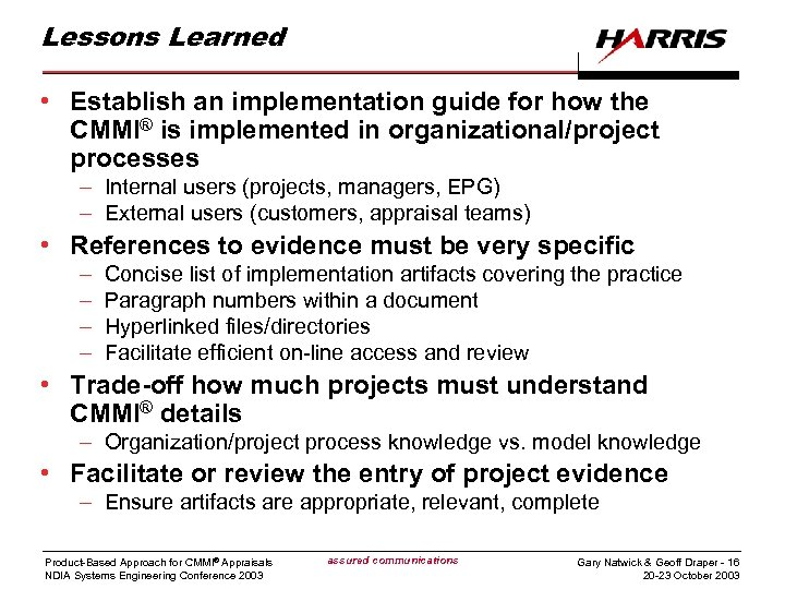 Lessons Learned • Establish an implementation guide for how the CMMI® is implemented in