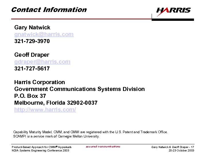 Contact Information Gary Natwick gnatwick@harris. com 321 -729 -3970 Geoff Draper gdraper@harris. com 321