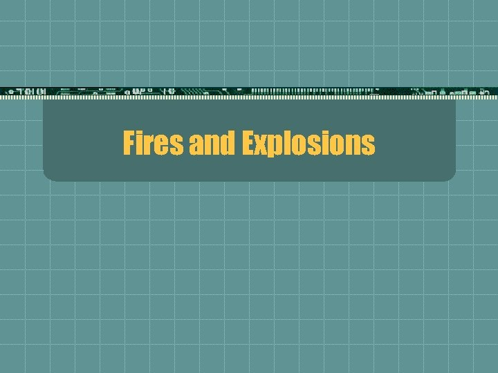 Fires and Explosions