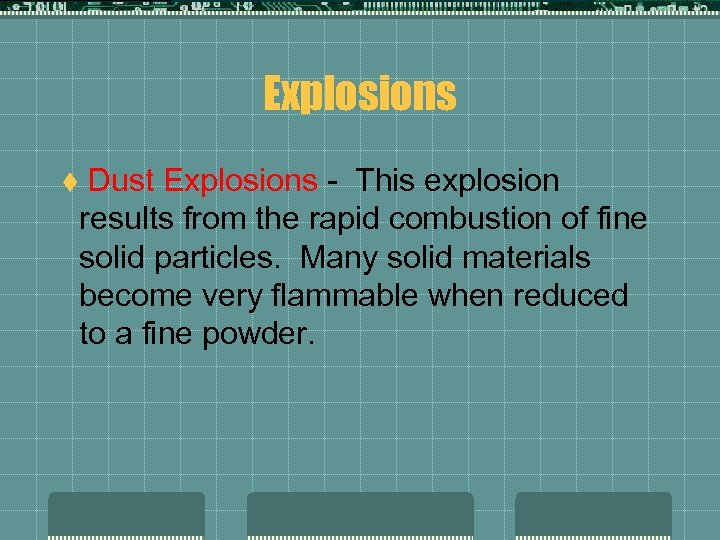 Explosions Dust Explosions - This explosion results from the rapid combustion of fine solid
