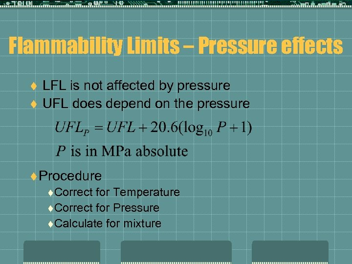 Flammability Limits – Pressure effects t t LFL is not affected by pressure UFL