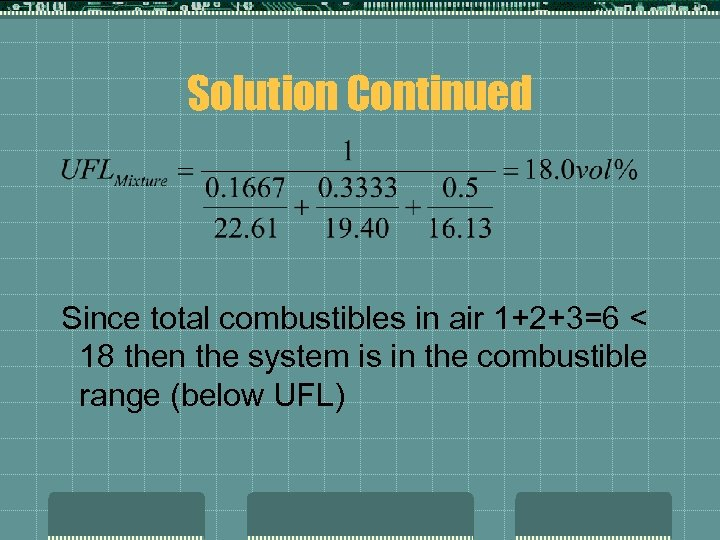 Solution Continued Since total combustibles in air 1+2+3=6 < 18 then the system is
