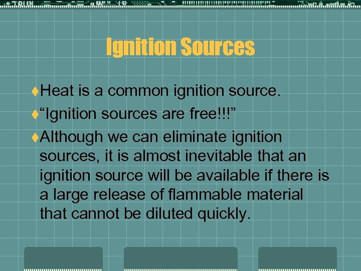 """Ignition Sources t. Heat is a common ignition source. t""""Ignition sources are free!!!"""" t."""