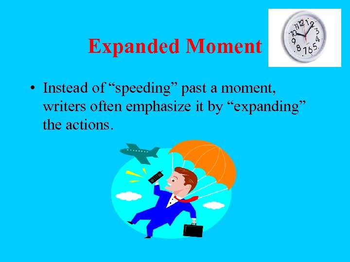 """Expanded Moment • Instead of """"speeding"""" past a moment, writers often emphasize it by"""