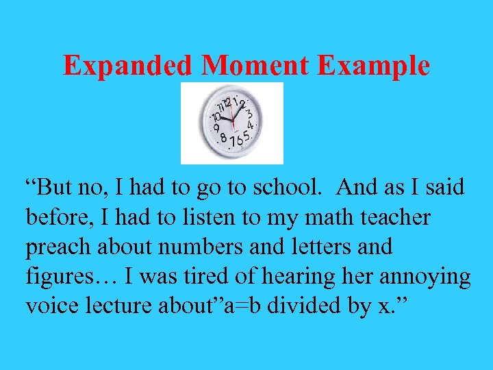 """Expanded Moment Example """"But no, I had to go to school. And as I"""