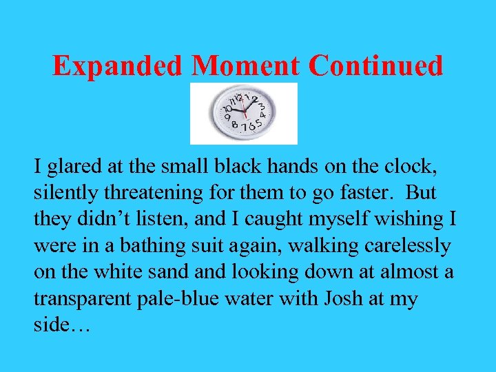 Expanded Moment Continued I glared at the small black hands on the clock, silently
