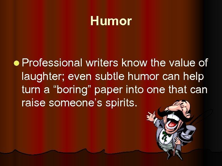 Humor l Professional writers know the value of laughter; even subtle humor can help