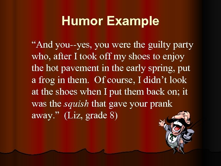 """Humor Example """"And you--yes, you were the guilty party who, after I took off"""