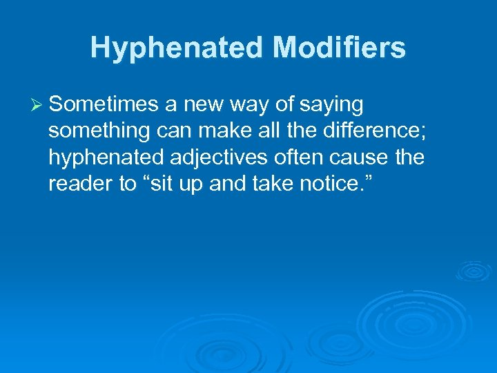 Hyphenated Modifiers Ø Sometimes a new way of saying something can make all the