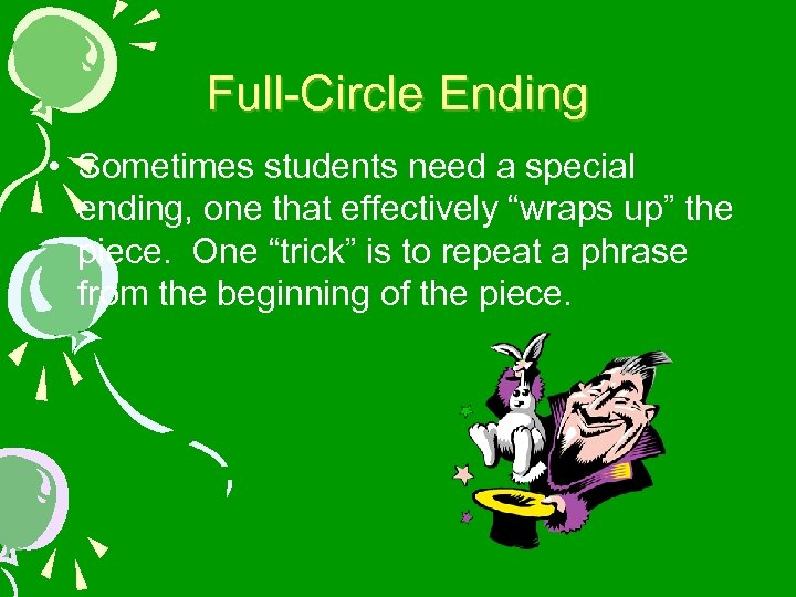 """Full-Circle Ending • Sometimes students need a special ending, one that effectively """"wraps up"""""""