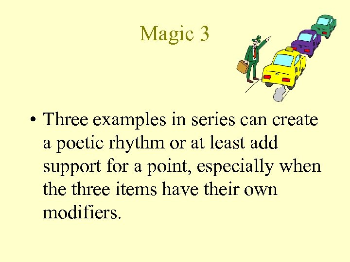 Magic 3 • Three examples in series can create a poetic rhythm or at