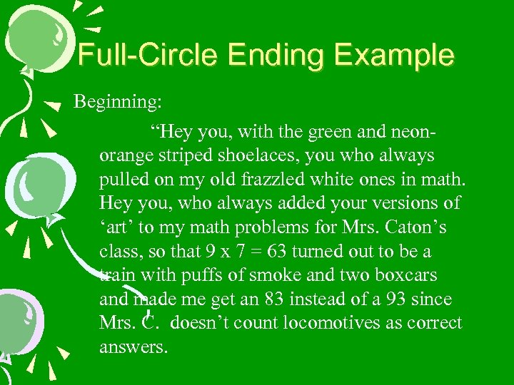 """Full-Circle Ending Example Beginning: """"Hey you, with the green and neonorange striped shoelaces, you"""