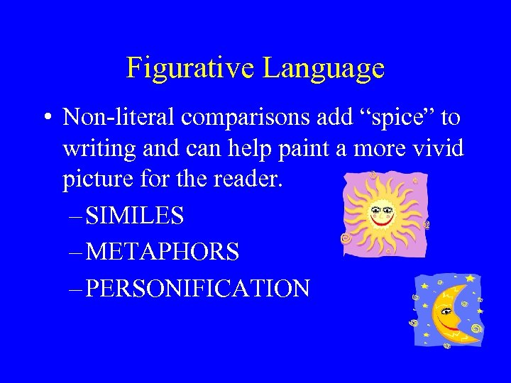 """Figurative Language • Non-literal comparisons add """"spice"""" to writing and can help paint a"""