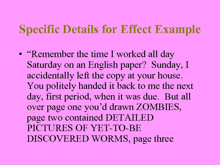 """Specific Details for Effect Example • """"Remember the time I worked all day Saturday"""