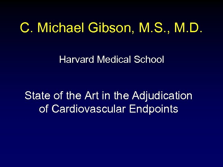 C. Michael Gibson, M. S. , M. D. Harvard Medical School State of the