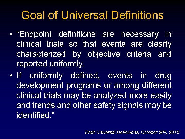 """Goal of Universal Definitions • """"Endpoint definitions are necessary in clinical trials so that"""