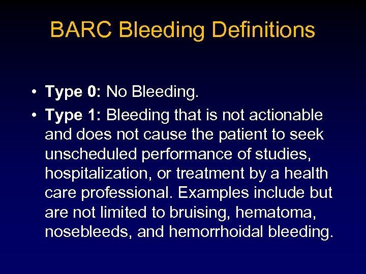 BARC Bleeding Definitions • Type 0: No Bleeding. • Type 1: Bleeding that is