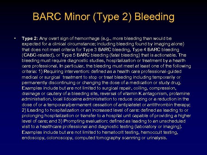 BARC Minor (Type 2) Bleeding • Type 2: Any overt sign of hemorrhage (e.