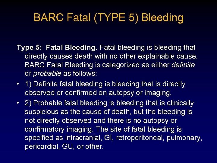 BARC Fatal (TYPE 5) Bleeding Type 5: Fatal Bleeding. Fatal bleeding is bleeding that