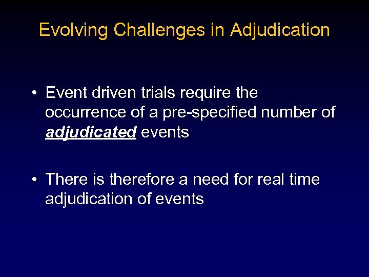 Evolving Challenges in Adjudication • Event driven trials require the occurrence of a pre-specified