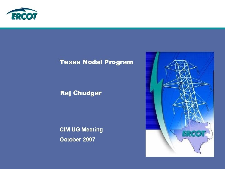 Texas Nodal Program Raj Chudgar CIM UG Meeting October 2007