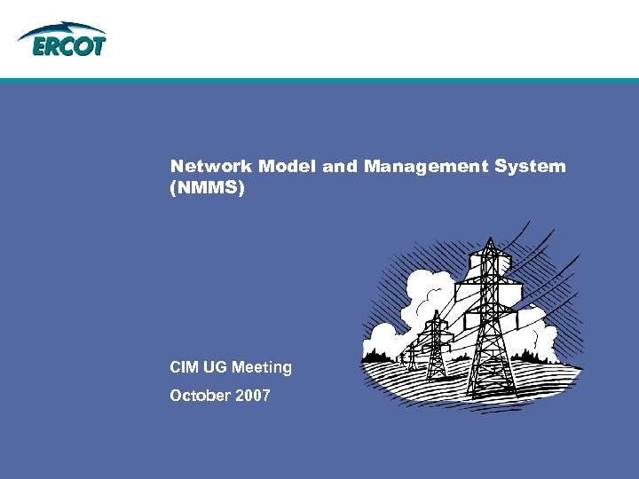 Network Model and Management System (NMMS) CIM UG Meeting October 2007